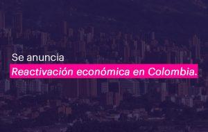 Se anuncia reactivación económica en Colombia.