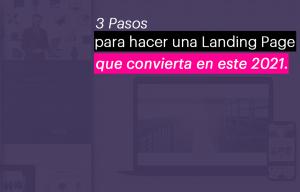 3 pasos para hacer una Landing Page que convierta en este 2021.